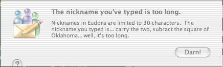Eudora error message: 'The nickname you typed is... carry the two, subtract the square of Oklahoma... well, it's too long'