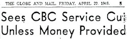 Headline: THE GLOBE AND MAIL, FRIDAY, APRIL 22, 1949 Sees CBC Service Cut Unless Money Provided