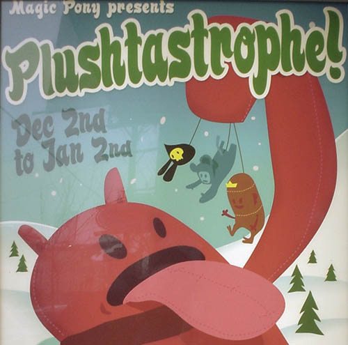 Cartoon illustration shows red creature in wintertime with three tiny figures hanging from the threads of its mittens. Type reads: Magic Pony presents Plushtastrophe Dec 2nd to Jan 2nd