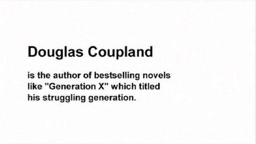 "Titles: Douglas Coupland is the author of bestselling novels like ""Generation X"" which titled his struggling generation"