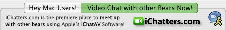 'Hey, Mac users! iChatters.com is the première place to meet up with other bears using Apple's iChatAV software!'