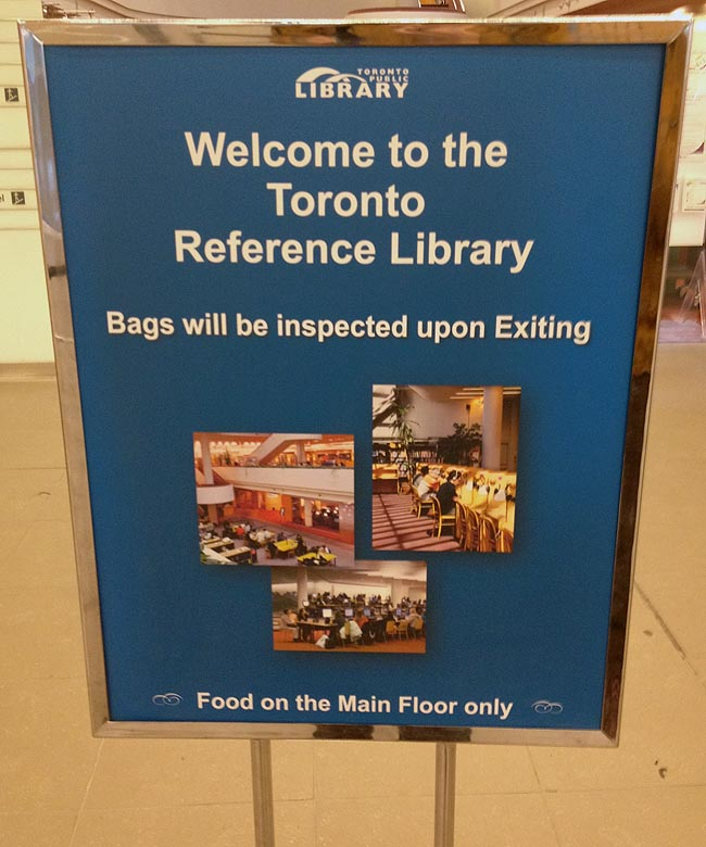 Welcome to the Toronto Reference Library. Bags will be inspected upon exit