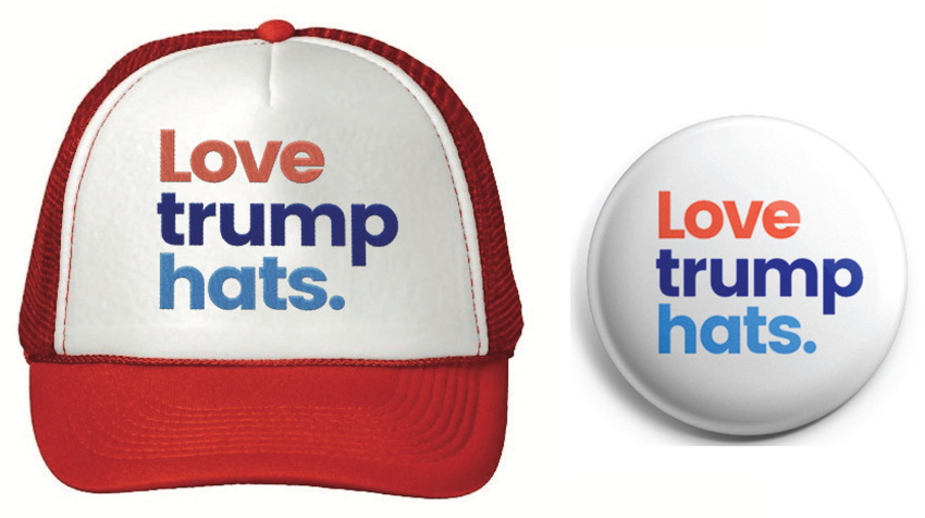 Cap and lapel button reading Love trump hats.
