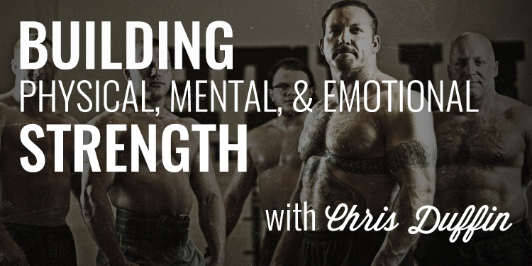 Duffin and various others shirtless. BUILDING PHYSICAL, MENTAL, & EMOTIONAL STRENGTH with Chris Duffin