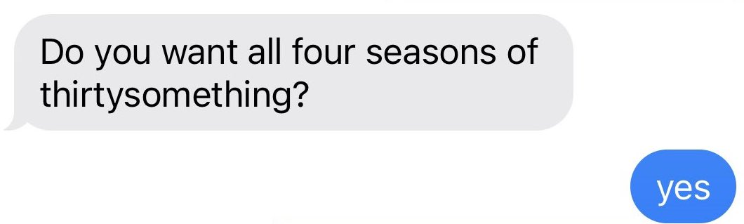 """""""Do you want all four seasons of 'Thirtysomething'?"""" """"Yes"""""""